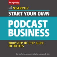 Start Your Own Podcast Business - The Staff of Entrepreneur Media, Inc., Jason R. Rich