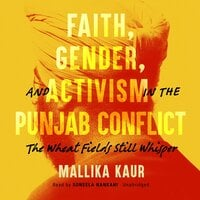 Faith, Gender, and Activism in the Punjab Conflict : The Wheat Fields Still Whisper - Mallika Kaur