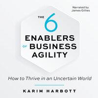 The 6 Enablers of Business Agility - Karim Harbott