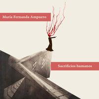 Sacrificios humanos - María Fernanda Ampuero