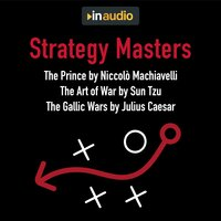 Strategy Masters: The Prince, The Art of War, and The Gallic Wars - Julius Caesar, Niccolò Machiavelli, Sun Tzu