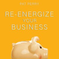 Re-Energize Your Business - Pat Perry