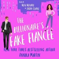 The Billionaire's Fake Fiancée: A grumpy boss romantic comedy - Annika Martin