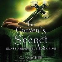 The Convent's Secret: Glass And Steele, Book 5 - C.J. Archer
