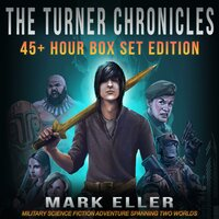 The Turner Chronicles Box Set Edition: Military Science Fiction Adventure Spanning Two Worlds - Mark Eller