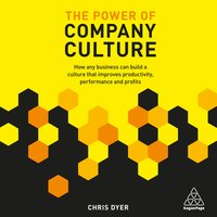 The Power of Company Culture: How any business can build a culture that improves productivity, performance and profits - Chris Dyer