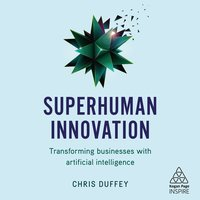 Superhuman Innovation Transforming Business with Artificial Intelligence - Chris Duffey