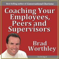 Coaching Your Employees, Peers and Supervisors - Brad Worthley