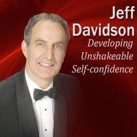 Developing Unshakeable Self-Confidence - Jeff Davidson