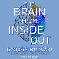 The Brain from Inside Out - Gyorgy Buzsaki