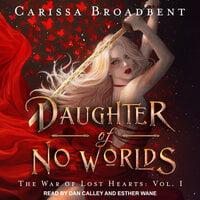 Daughter of No Worlds - Carissa Broadbent