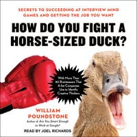 How Do You Fight a Horse-Sized Duck?: Secrets to Succeeding at Interview Mind Games and Getting the Job You Want - William Poundstone