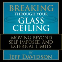 Breaking Through Your Glass Ceiling - Jeff Davidson