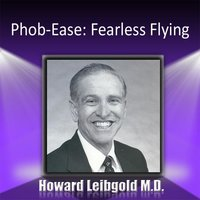 Phob-Ease: Fearless Flying - Howard Liebgold