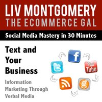 Text and Your Business Information Marketing Through Verbal Media - Liv Montgomery