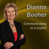 Communicating as a Leader - Dianna Booher