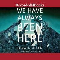 We Have Always Been Here - Lena Nguyen