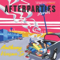 Afterparties: Stories - Anthony Veasna So