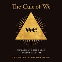 The Cult of We: WeWork and the Great Start-Up Delusion - Eliot Brown, Maureen Farrell