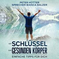 Der Schlüssel zum gesunden Körper - Peter Hütter