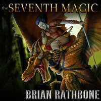 The Seventh Magic: Exciting epic fantasy conclusion with dragons and magic - Brian Rathbone