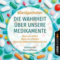 Die Wahrheit über unsere Medikamente - Wann sie helfen. Wann sie schaden. Wann sie Geldverschwendung sind. - #DerApotheker