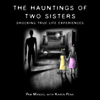 The Haunting of Two Sisters: Shocking True Life Experiences