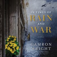In Times of Rain and War: A Novel - Camron Wright