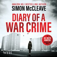 Diary of a War Crime: A DC Ruth Hunter Murder Case Book 1 - Simon McCleave