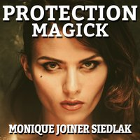 Protection Magick - Monique Joiner Siedlak