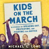 Kids on the March: 15 Stories of Speaking Out, Protesting and Fighting for Justice - Michael Long