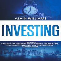 Investing: 5 Manuscripts: Investing for Beginners, Stock Investing for Beginners, Stock Market Investing, Real Estate Investing, Passive Income (Investing, Passive Income, Stock Market, Trading Book 7) - Alvin Williams