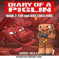 Diary of a Piglin Book 7 The Ancient Creature (An Unofficial Minecraft Book for Kids) - Mark Mulle