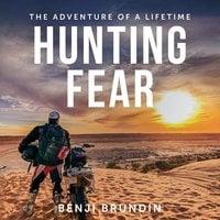 Hunting Fear - The adventure of a lifetime - Benji Brundin