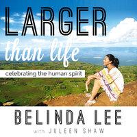 Larger than Life: Celebrating the Human Spirit - Belinda Lee, Juleen Shaw