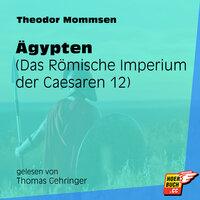 Ägypten - Das Römische Imperium der Caesaren, Band 12 - Theodor Mommsen