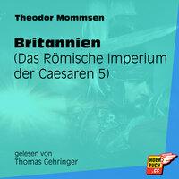 Britannien - Das Römische Imperium der Caesaren, Band 5 - Theodor Mommsen