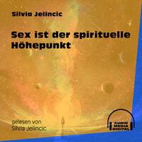 Sex ist der spirituelle Höhepunkt - Silvia Jelincic