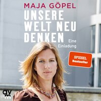 Unsere Welt neu denken - Maja Göpel