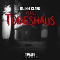 Das Todeshaus - Rachel Clark