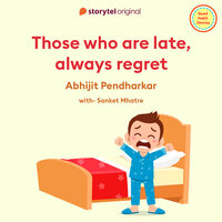 Those Who Are Late, Always Regret! - Abhijit Pendharkar