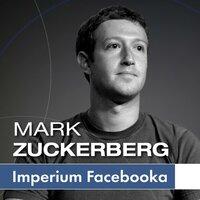 Mark Zuckerberg i jego imperium. Jak Facebook zmienia Twój świat