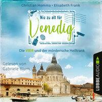 Nie zu alt für Venedig - Die VIER - Die VIER und der mörderische Heiltrank, Teil 2 - Elisabeth Frank, Christian Homma