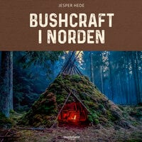 Bushcraft i Norden - Jesper Hede