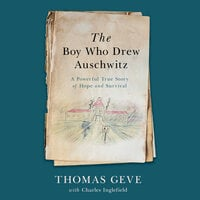 The Boy Who Drew Auschwitz: A Powerful True Story of Hope and Survival - Thomas Geve