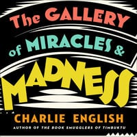 The Gallery of Miracles and Madness - Charlie English