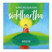 Siddhartha: The Prince Who Became Buddha - Patrick Yee