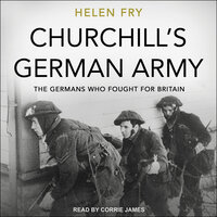 Churchill's German Army: The Germans who fought for Britain