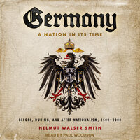 Germany: A Nation in Its Time: Before, During, and After Nationalism, 1500-2000 - Helmut Walser Smith