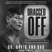 Dragged Off: Refusing to Give Up My Seat on the Way to the American Dream - David Dao